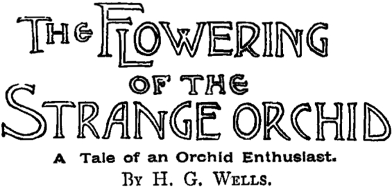 The Flowering Of The Strange Orchid by H.G. Wells