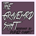 The Graveyard Shift - Readings by Dudley Knight