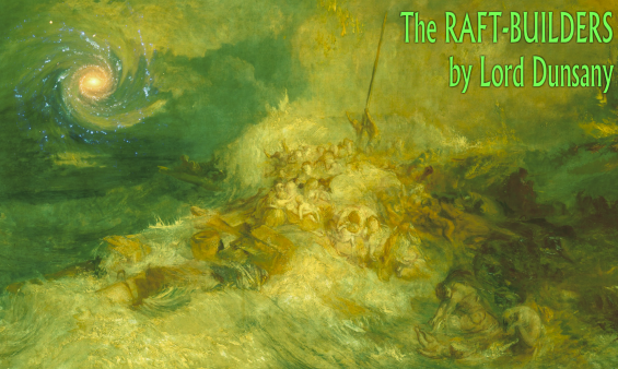 The Raft-Builders by Lord Dunsany