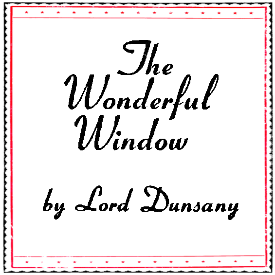 The Wonderful Window by Lord Dunsany