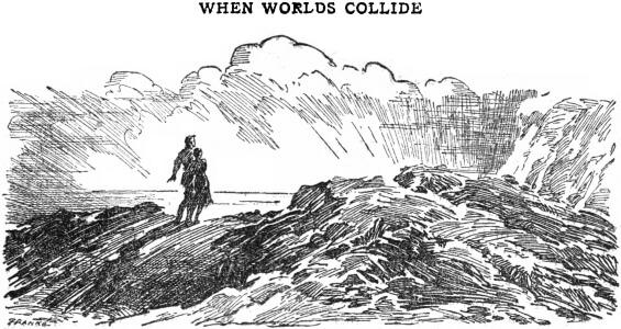WWhen Worlds Collide by Edwin Balmer and Philip Wylie - illustrated by Joseph Franké