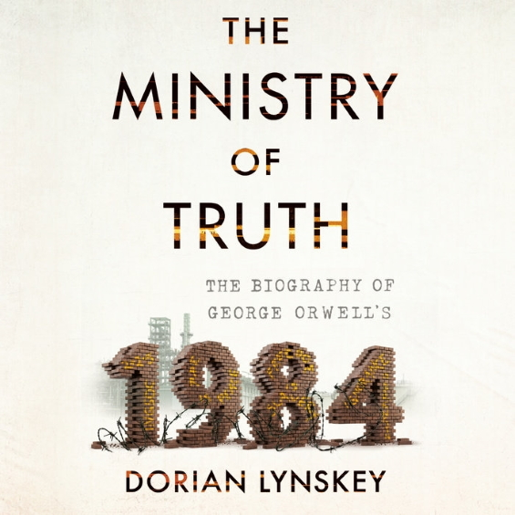 The Ministry Of Truth: The Biography Of George Orwell's 1984
