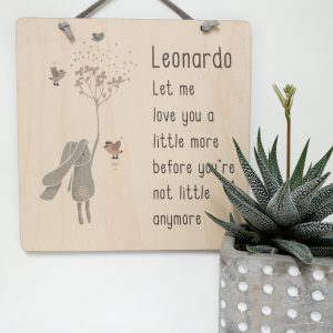 Personalize child's name sign. Let me love you a little more before you're not little anymore