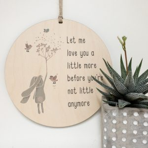 Let Me Love You A Little More Before Your Not Little Any More, gift tag, tree ornament, wall banner