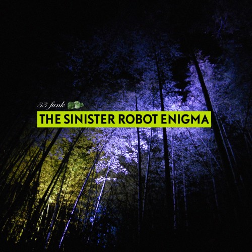 33 Funk - The Sinister Robot Enigma
