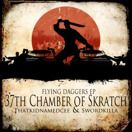 Swordkilla & Thatkidnamedcee Flying Daggers Ep – 37 Chamber Of Skratch