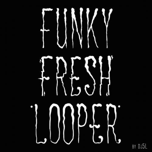 DJ 5L - Funky Fresh Looper
