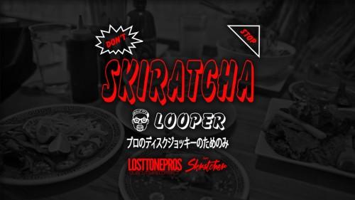 Skiratcha Looper