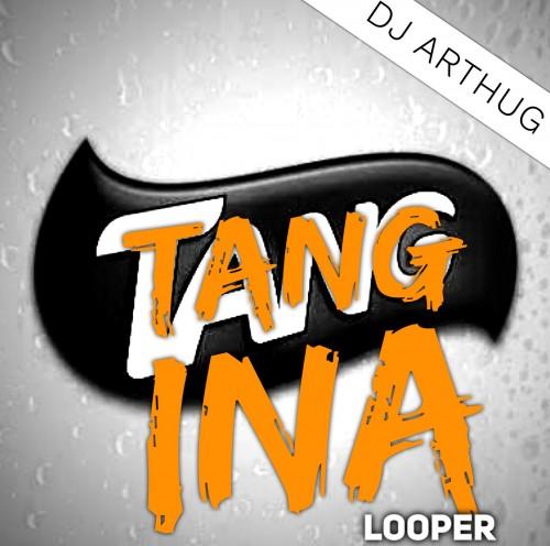 Dj Arthug - Tang Ina Looper