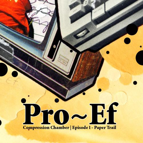 """Pro-Ef - Compression Chamber Ep 1 """"Paper Trail"""""""