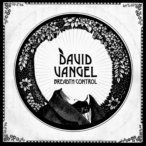 David Vangel - Breadth Control - Out Now
