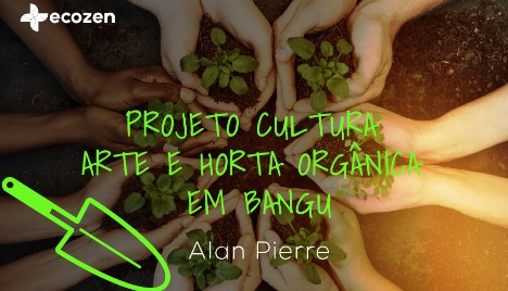 Projeto : Projeto Cultura, Arte e Horta Orgânica